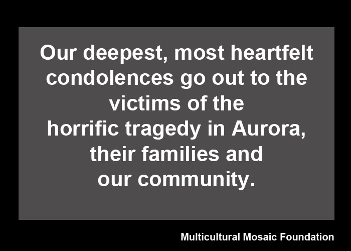 Our deepest, most heartfelt condolences go out to the victims of the horrific tragedy in Aurora, their families and our community.