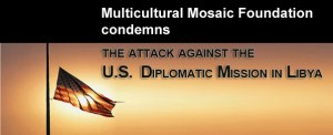 Multicultural Mosaic Foundation condemns the attack against the US Diplomatic Mission in Lybia